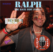 Radio Gunk Podcasts Presents The Ralph Hate Show