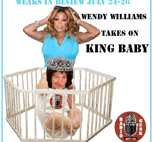 **EVEN NEWER Radio Gunk** Wendy Williams Takes on the King Baby July 22-24