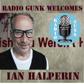 Radio Gunk Welcomes Ian Halperin