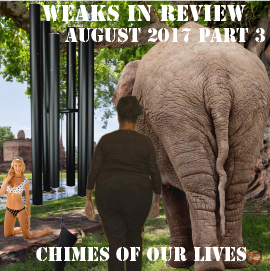 Weaks in Review August 2017  Pt3-Chimes of Our Lives