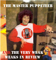 The Master Puppeteer, and the Very Weak Weaks in Review.