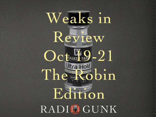 Weaks in Review -Special Robin Edition 10-19 to 10/21