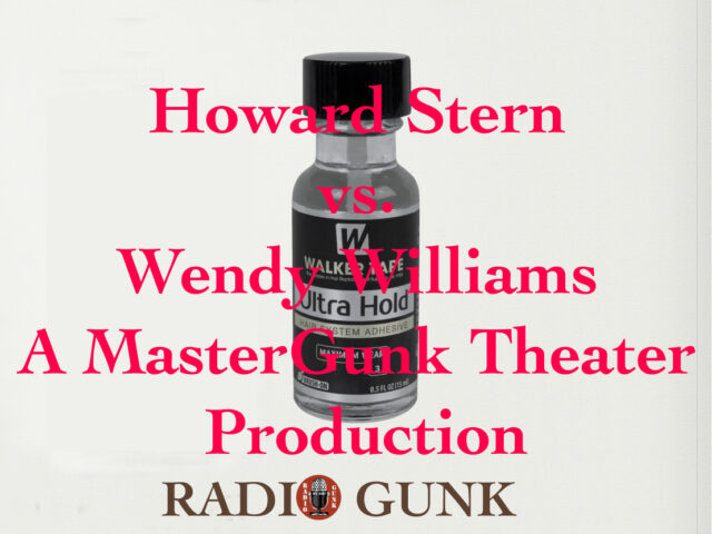 Howard Stern V. Wendy Williams – A Master Gunk Theater Production