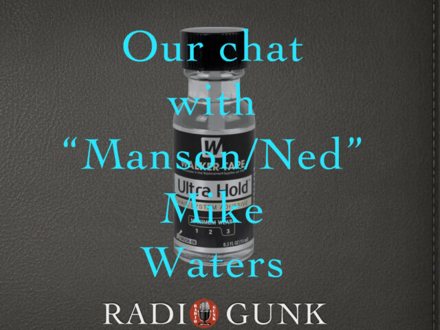 Our Chat with Manson/Ned Mike Waters
