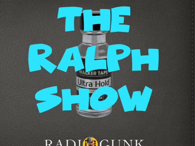 Radio Gunk Podcasts Presents The Ralph  Show