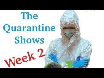 The Quarantine Shows - Week 2