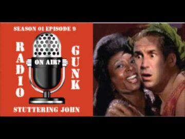 RADIO GUNK S1 E9 Stuttering John Melendez